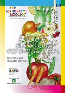 Educare alla salute attraverso il cibo «... per mangiarti meglio!». Fiabe, Filastrocche e Ricette per educare i bambini alla corretta alimentazione. Vol. 3