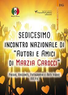16° Incontro nazionale di autori e amici di Marzia Carocci. Poesia, racconti, fotografie e arti visive - copertina