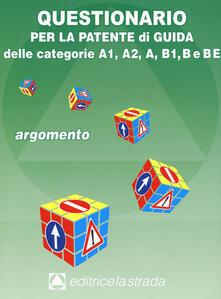 Questionario per la patente di guida delle categorie A1, A2, A, B1, B e BE. Argomento - copertina