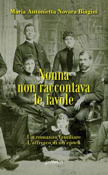 Nonna non raccontava le favole - Maria Antonietta Novara Biagini - copertina