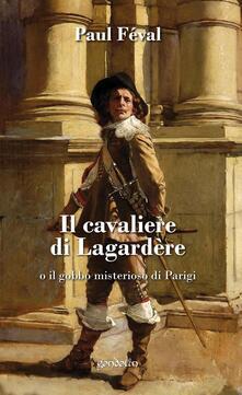 Capturtokyoedition.it Il cavaliere di Lagardère o il gobbo misterioso di Parigi Image