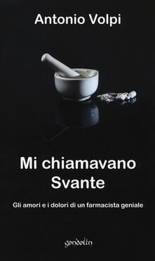 Mi chiamavano Svante. Gli amori e i dolori di un farmacista geniale - Antonio Volpi - copertina