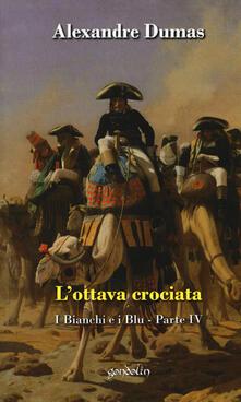 L' ottava crociata. I bianchi e i blu. Vol. 4 - Alexandre Dumas - copertina