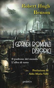 I grandi romanzi distopici. Il padrone del mondo-L'alba di tutto - Robert Hugh Benson - copertina