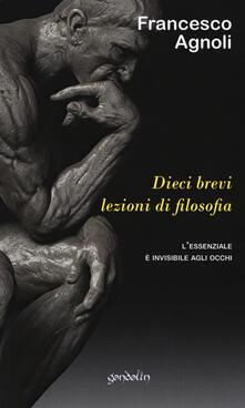 Dieci brevi lezioni di filosofia. L'essenziale è invisibile agli occhi - Francesco Agnoli - copertina