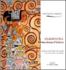 Cleopatra. Divina donna d'Inferno - Antonella Rizzo - copertina