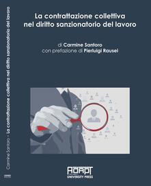 La contrattazione collettiva nel diritto sanzionatorio del lavoro - Carmine Santoro - copertina