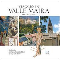 Viaggio in valle Maira. Ambiente, storia, cultura e tradizioni di una valle alpina