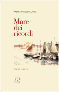Mare dei ricordi. Poesie 2013/14