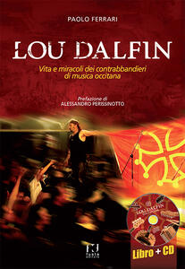 Lou Dalfin. Vita e miracoli dei contrabbandieri di musica occitana. Con CD Audio