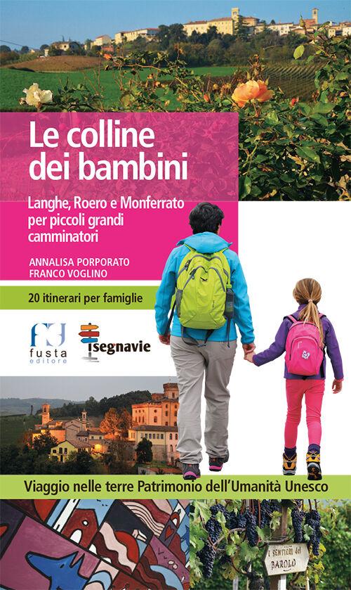 Le colline dei bambini. Langhe, Roero e Monferrato per piccoli grandi camminatori