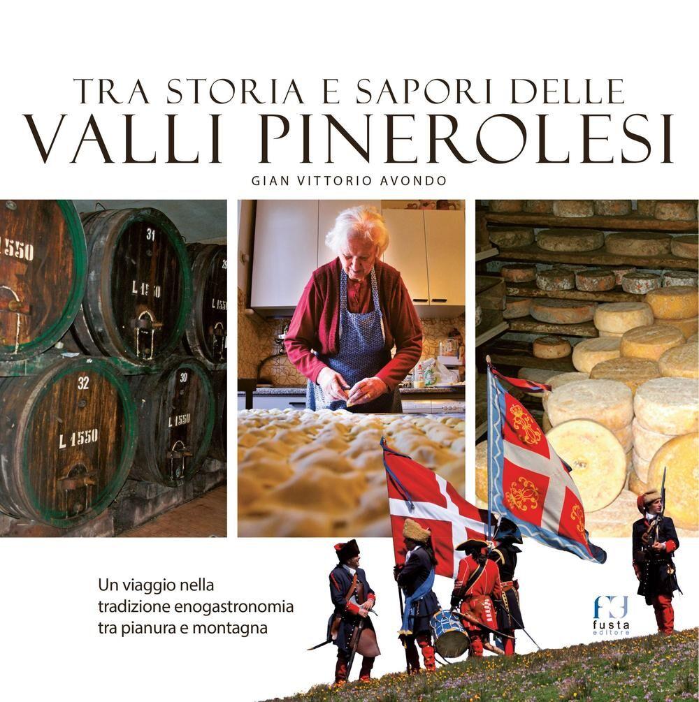 Tra storia e sapori delle Valli Pinerolesi. Un viaggio nella tradizione enogastronomia tra pianura e montagna