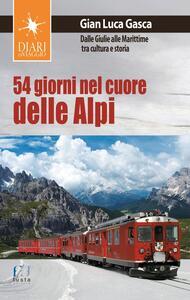 54 giorni nel cuore delle Alpi. Dalle Giulie alla Marittime tra cultura e storia