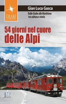 54 giorni nel cuore delle Alpi. Dalle Giulie alla Marittime tra cultura e storia - Gian Luca Gasca - copertina