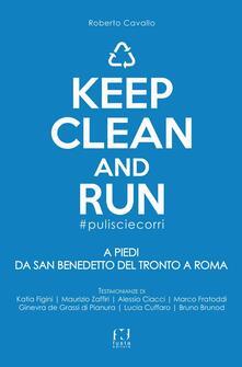 Keep clean and run #pulisciecorri. A piedi da San Benedetto del Tronto a Roma - Roberto Cavallo - copertina