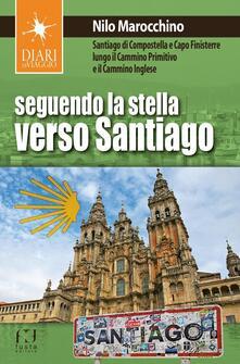 Seguendo la stella verso Santiago. Santiago di Compostella e Capo Finisterre lungo il Cammino primitivo e il Cammino inglese.pdf