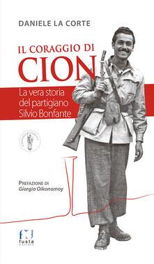 Il coraggio di Cion. La vera storia del partigiano Silvio Bonfante - Daniele La Corte - copertina