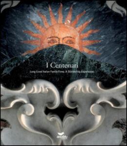 I centenari. Long lived italian family firms a storytellings esperience