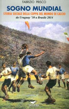 Criticalwinenotav.it Sogno mundial. Storia sociale della coppa del mondo di calcio Image