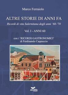 Altre storie di anni fa. «Ricorsi di vita salernitana degli anni 60-70» - Marco Ferraiolo,Ferdinando Cappuccio - copertina
