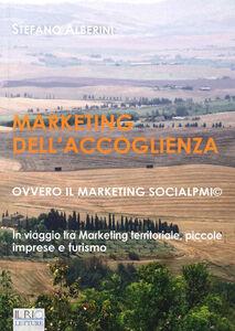 Marketing dell'accoglienza ovvero il marketing socialpmi©. In viaggio tra marketing territoriale, piccole imprese e turismo