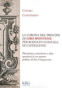 «La corona del principe» di Ciro Spontone per Rodolfo Gonzaga di Castiglione delle Stiviere