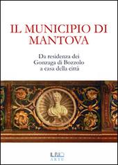 Il municipio di Mantova. Da residenza dei Gonzaga di Bozzolo a casa della citta