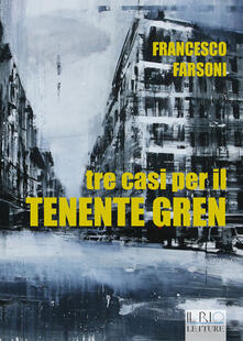 Tre casi per il tenente Gren - Francesco Farsoni - copertina