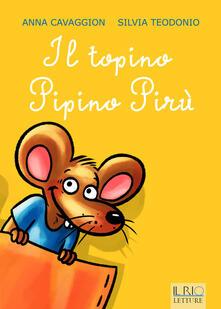 Il topino Pipino Pirù - Anna Cavaggion,Silvia Teodonio - copertina