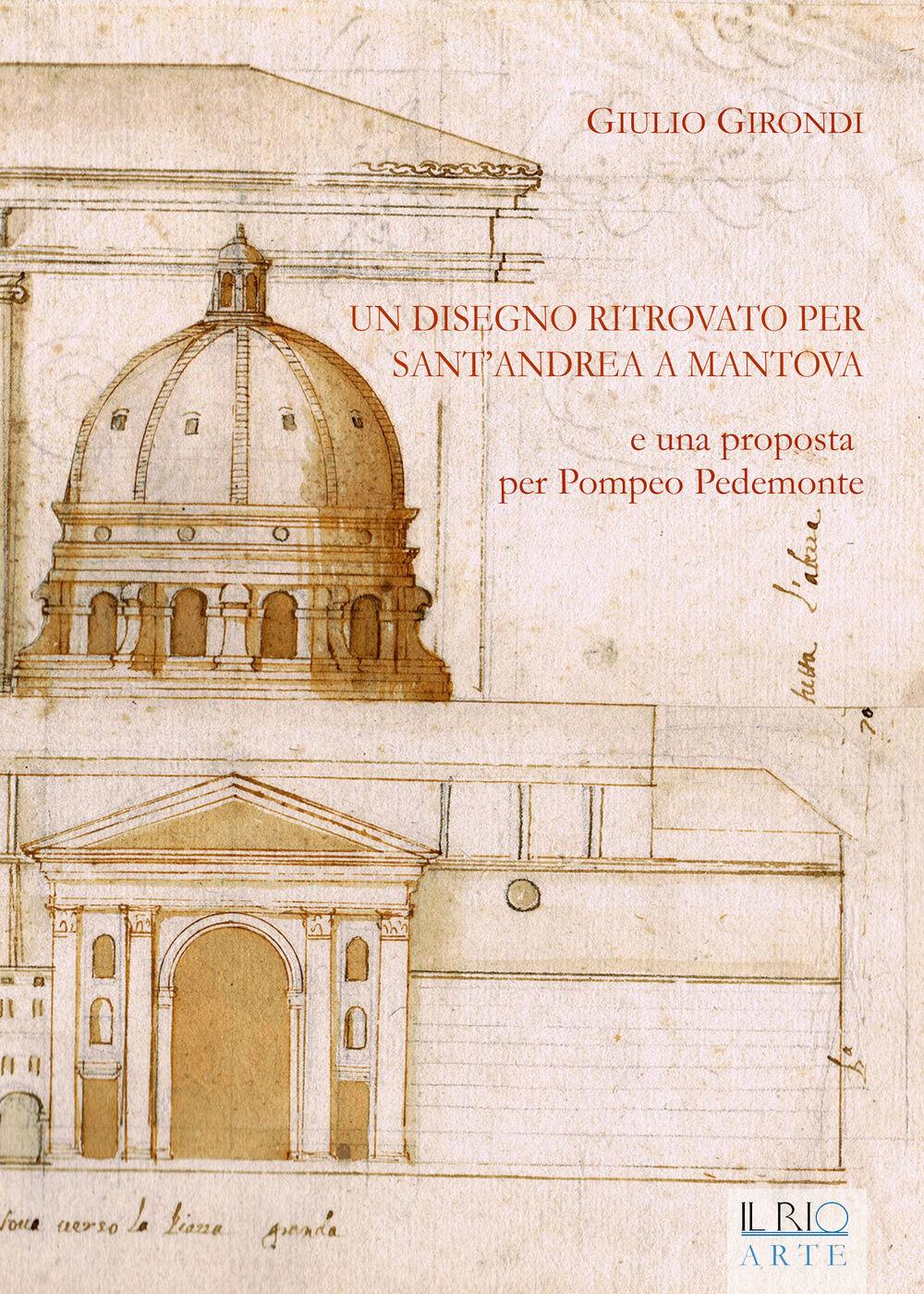 Un disegno ritrovato per Sant'Andrea a Mantova e una proposta per Pompeo Pedemonte