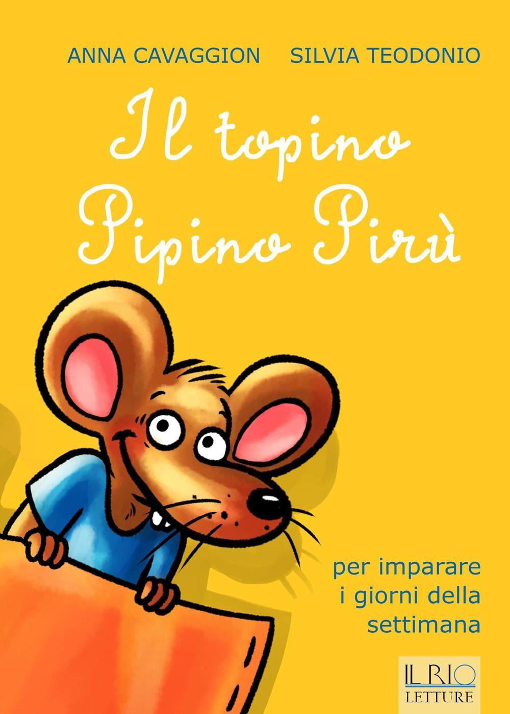 Il topino Pipino Pirù. Per imparare i giorni della settimana