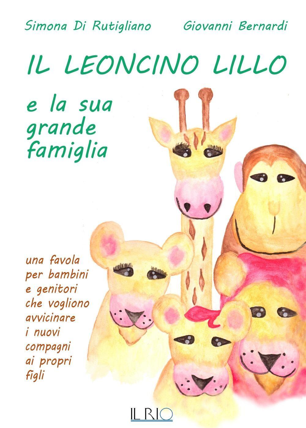 Il leoncino Lillo e la sua grande famiglia. Una favola per bambini e genitori che vogliono avvicinare i nuovi compagni ai propri figli
