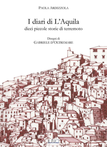 Libro I diari di L'Aquila. Dieci piccole storie di terremoto Paola Ardizzola