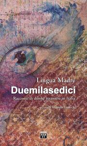 Lingua madre Duemilasedici. Racconti di donne straniere in Italia