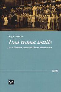 Libro Una trama sottile. Fiat: fabbrica, missioni alleate e Resistenza Sergio Favretto