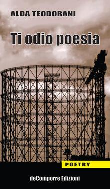Ti odio poesia - Alda Teodorani - copertina