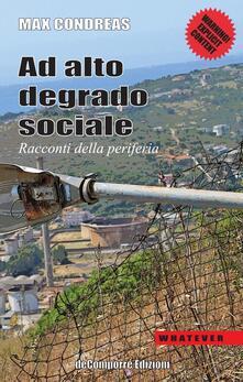 Ad alto degrado sociale. Racconti della periferia - Max Condreas - copertina
