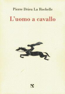 L' uomo a cavallo - Pierre Drieu La Rochelle - copertina