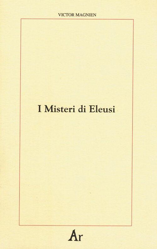 I misteri di Eleusi. Origini e rituale delle iniziazioni elusine