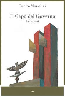 Il capo del governo. Incitamenti - Benito Mussolini - copertina