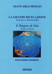 La grande rivelazione. Scienza e misticismo. Vol. 1: Il regno di Dio.