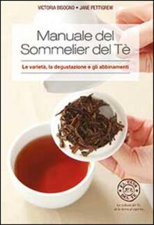 Manuale del sommelier del tè. Le varietà, la degustazione e gli abbinamenti - Victoria Bisogno,Jane Pettigrew - copertina