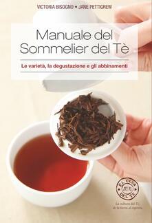 Manuale del sommelier del tè. Le varietà, la degustazione e gli abbinamenti - Paola Pisoni,Victoria Bisogno,Jane Pettigrew - ebook