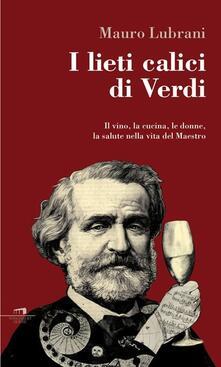 Listadelpopolo.it I lieti calici di Verdi. Il vino, la cucina, le donne, la salute nella vita del maestro Image