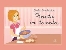Pronto in tavola - Cecilia Lombardini - ebook