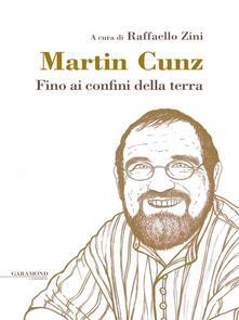 Fino ai confini della terra - Raffaello Zini,Martin Cunz - ebook