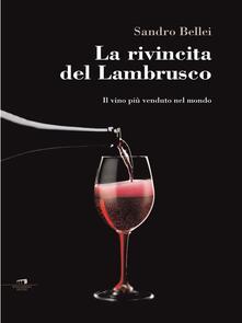 La rivincita del Lambrusco. Il vino più venduto nel mondo - Sandro Bellei - ebook