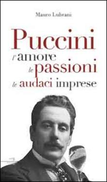 Puccini. Lamore, le passioni, le golose imprese.pdf