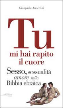 Tu mi hai rapito il cuore. Eros, amore e sessualità nella Bibbia ebraica - Gianpaolo Anderlini - copertina