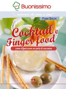 Cocktail e finger food. Come organizzare un party di successo - Fabio Spelta - ebook